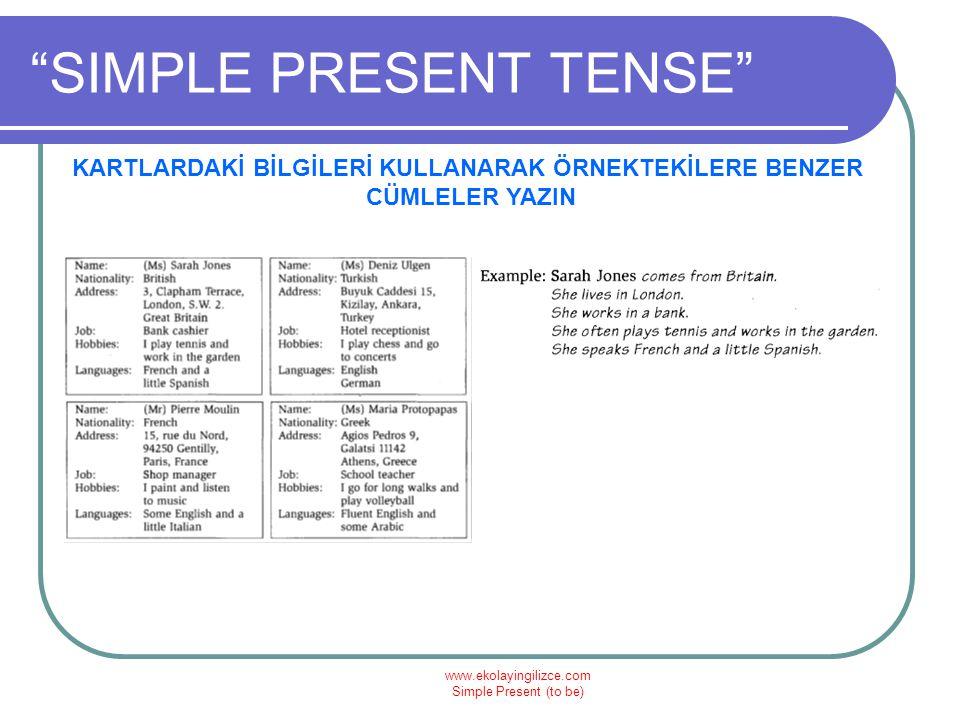 """www.ekolayingilizce.com Simple Present (to be) """"SIMPLE PRESENT TENSE"""" KARTLARDAKİ BİLGİLERİ KULLANARAK ÖRNEKTEKİLERE BENZER CÜMLELER YAZIN"""