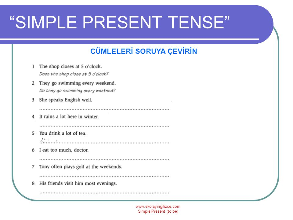 """www.ekolayingilizce.com Simple Present (to be) """"SIMPLE PRESENT TENSE"""" CÜMLELERİ SORUYA ÇEVİRİN"""