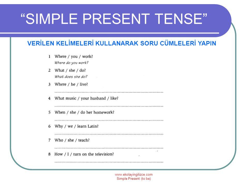 """www.ekolayingilizce.com Simple Present (to be) """"SIMPLE PRESENT TENSE"""" VERİLEN KELİMELERİ KULLANARAK SORU CÜMLELERİ YAPIN"""