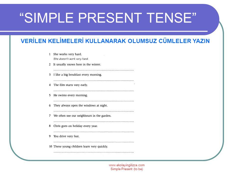 """www.ekolayingilizce.com Simple Present (to be) """"SIMPLE PRESENT TENSE"""" VERİLEN KELİMELERİ KULLANARAK OLUMSUZ CÜMLELER YAZIN"""