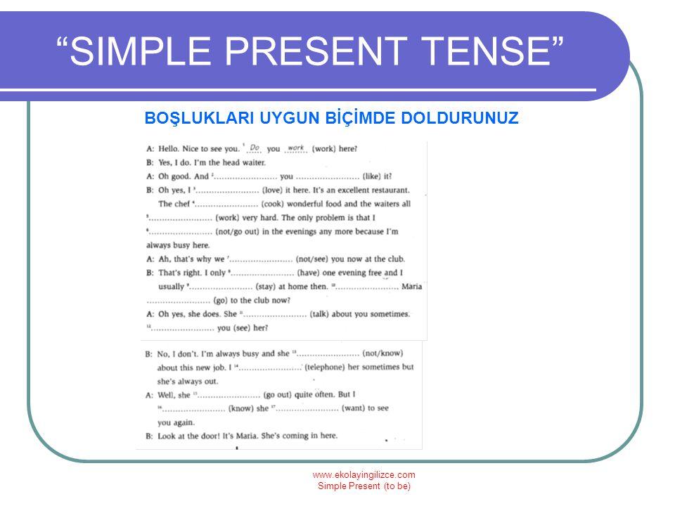 """www.ekolayingilizce.com Simple Present (to be) """"SIMPLE PRESENT TENSE"""" BOŞLUKLARI UYGUN BİÇİMDE DOLDURUNUZ"""