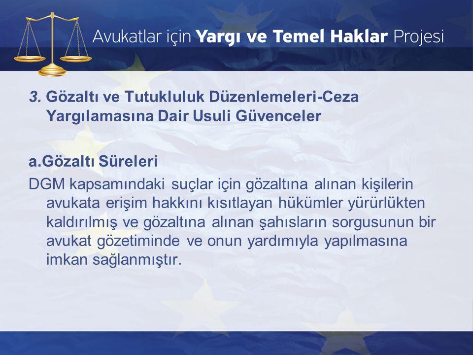 3. Gözaltı ve Tutukluluk Düzenlemeleri-Ceza Yargılamasına Dair Usuli Güvenceler a.Gözaltı Süreleri DGM kapsamındaki suçlar için gözaltına alınan kişil