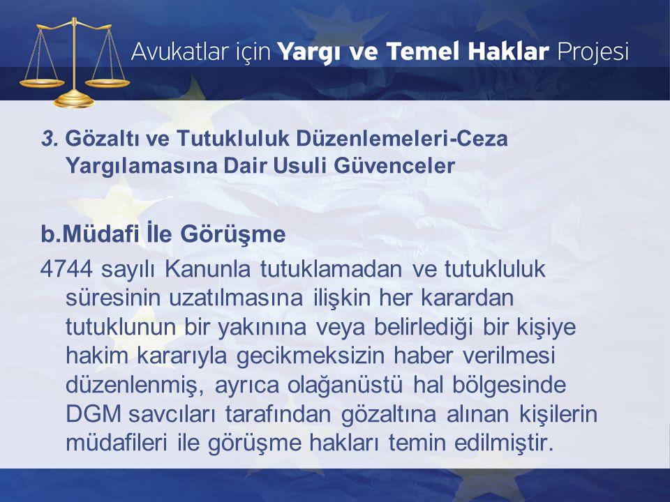 3. Gözaltı ve Tutukluluk Düzenlemeleri-Ceza Yargılamasına Dair Usuli Güvenceler b.Müdafi İle Görüşme 4744 sayılı Kanunla tutuklamadan ve tutukluluk sü