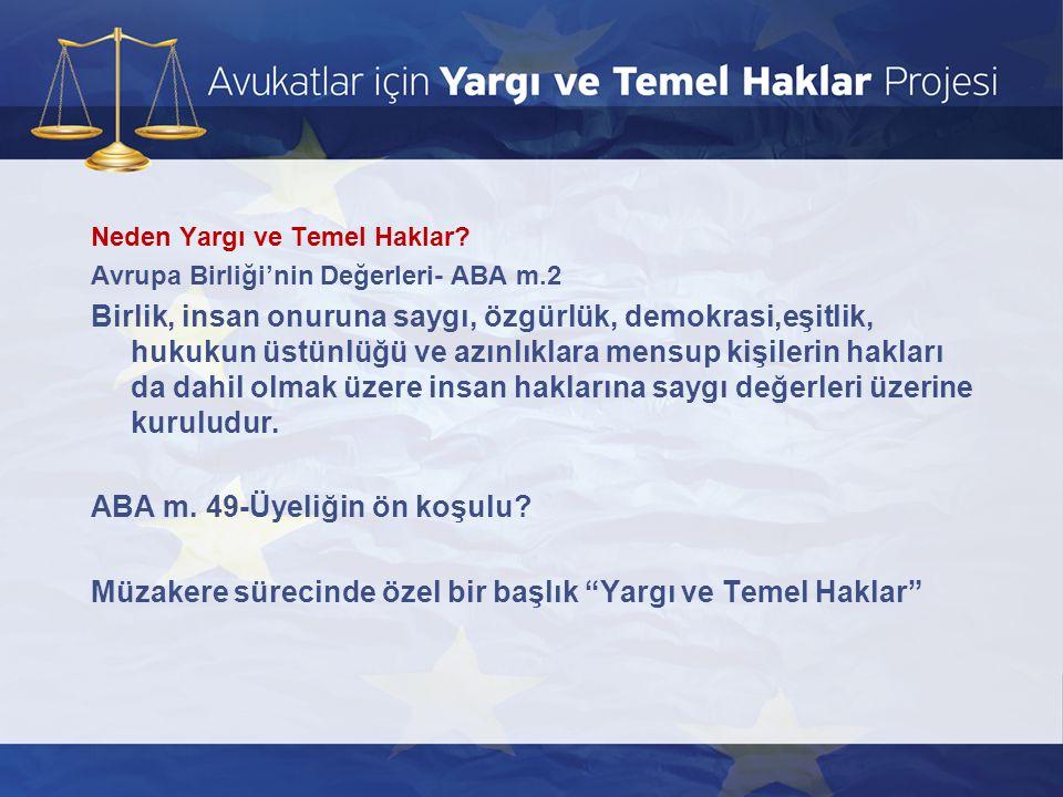 Neden Yargı ve Temel Haklar? Avrupa Birliği'nin Değerleri- ABA m.2 Birlik, insan onuruna saygı, özgürlük, demokrasi,eşitlik, hukukun üstünlüğü ve azın