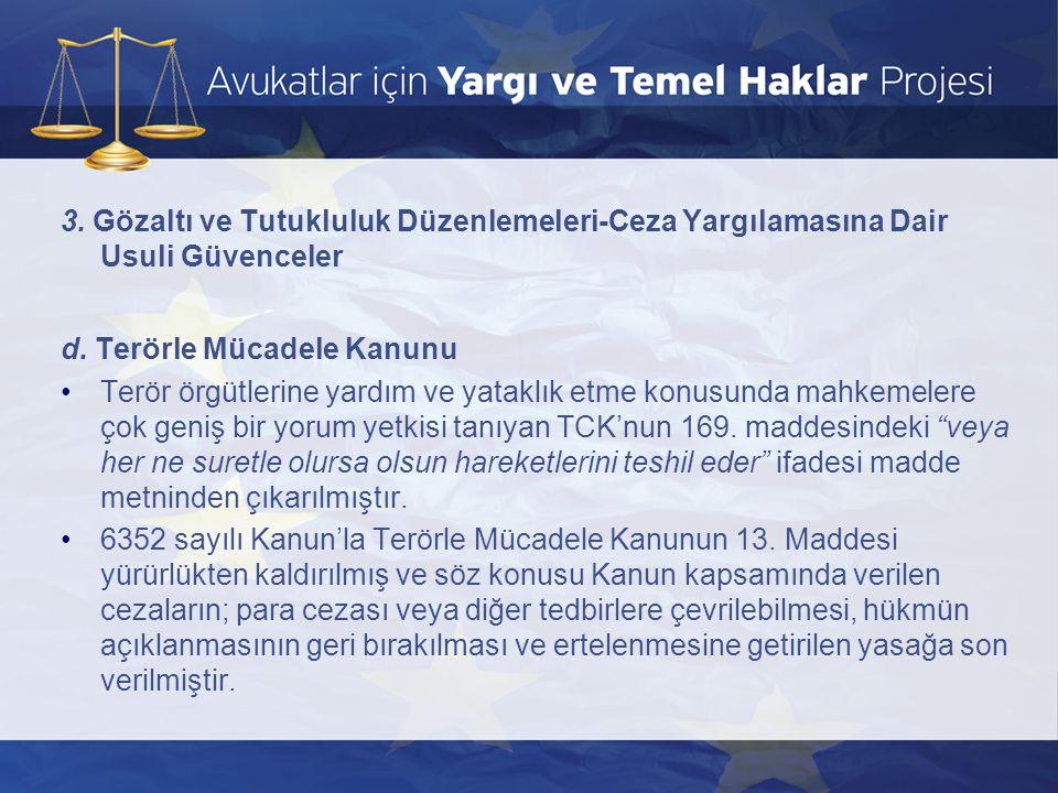 3. Gözaltı ve Tutukluluk Düzenlemeleri-Ceza Yargılamasına Dair Usuli Güvenceler d. Terörle Mücadele Kanunu •Terör örgütlerine yardım ve yataklık etme