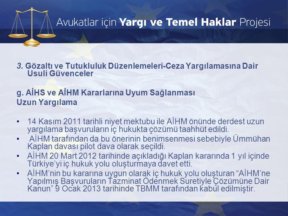 3. Gözaltı ve Tutukluluk Düzenlemeleri-Ceza Yargılamasına Dair Usuli Güvenceler g. AİHS ve AİHM Kararlarına Uyum Sağlanması Uzun Yargılama •14 Kasım 2