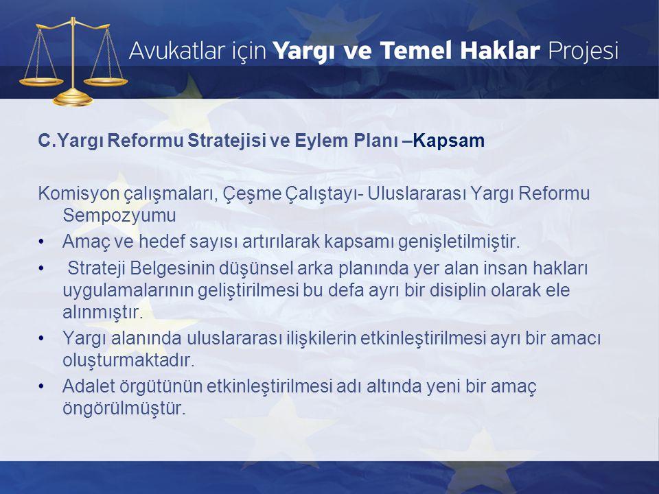 C.Yargı Reformu Stratejisi ve Eylem Planı –Kapsam Komisyon çalışmaları, Çeşme Çalıştayı- Uluslararası Yargı Reformu Sempozyumu •Amaç ve hedef sayısı a