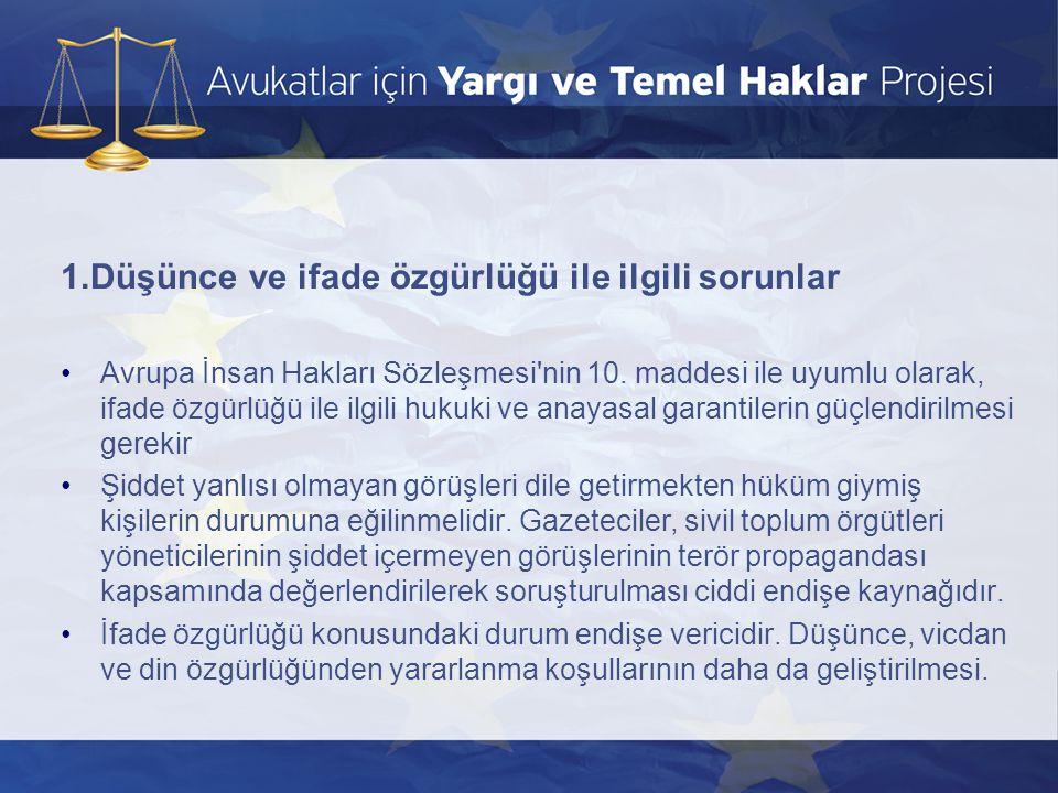 1.Düşünce ve ifade özgürlüğü ile ilgili sorunlar •Avrupa İnsan Hakları Sözleşmesi'nin 10. maddesi ile uyumlu olarak, ifade özgürlüğü ile ilgili hukuki