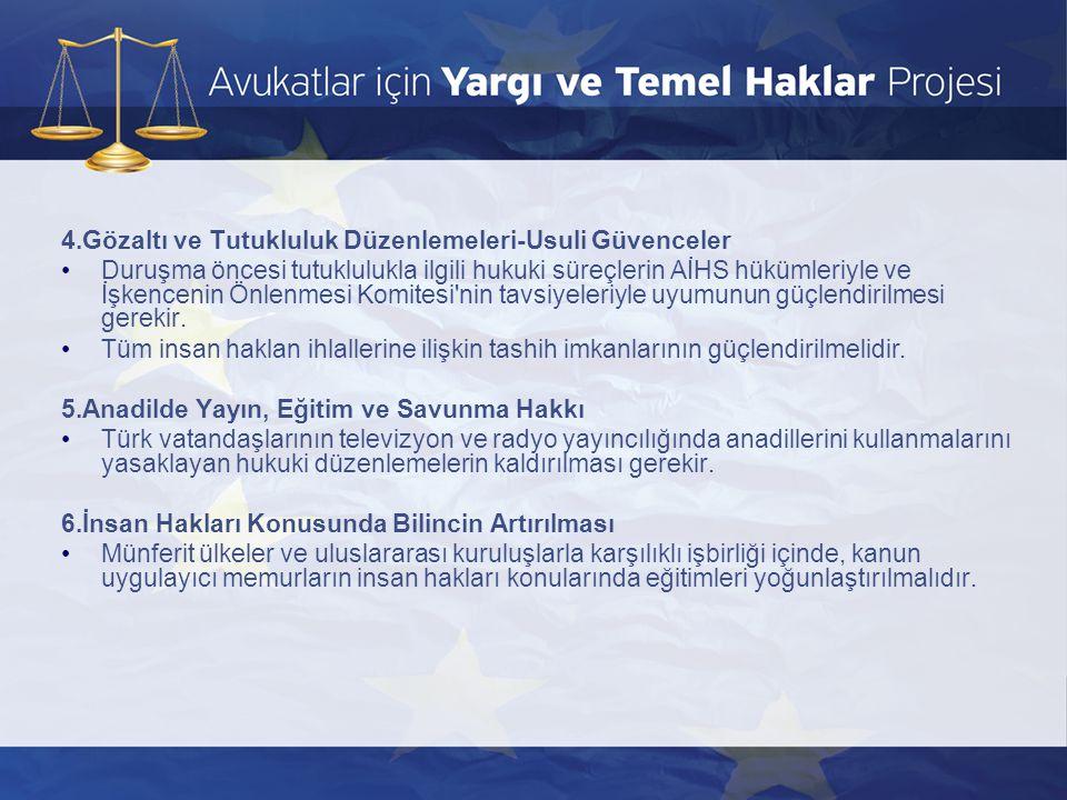 4.Gözaltı ve Tutukluluk Düzenlemeleri-Usuli Güvenceler •Duruşma öncesi tutuklulukla ilgili hukuki süreçlerin AİHS hükümleriyle ve İşkencenin Önlenmesi