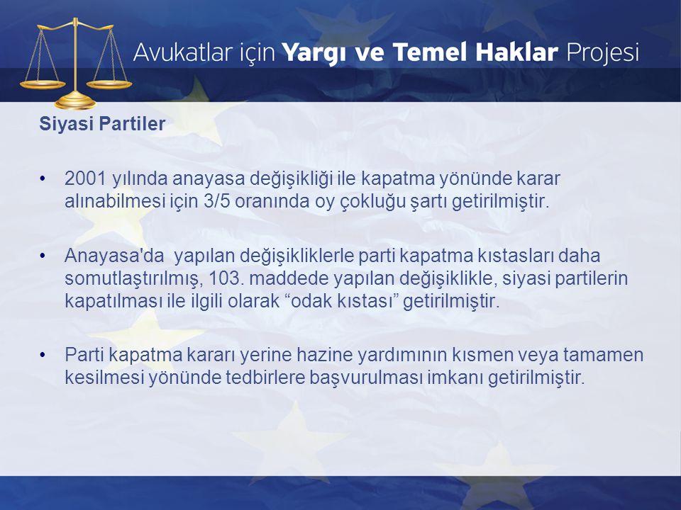 Siyasi Partiler •2001 yılında anayasa değişikliği ile kapatma yönünde karar alınabilmesi için 3/5 oranında oy çokluğu şartı getirilmiştir. •Anayasa'da