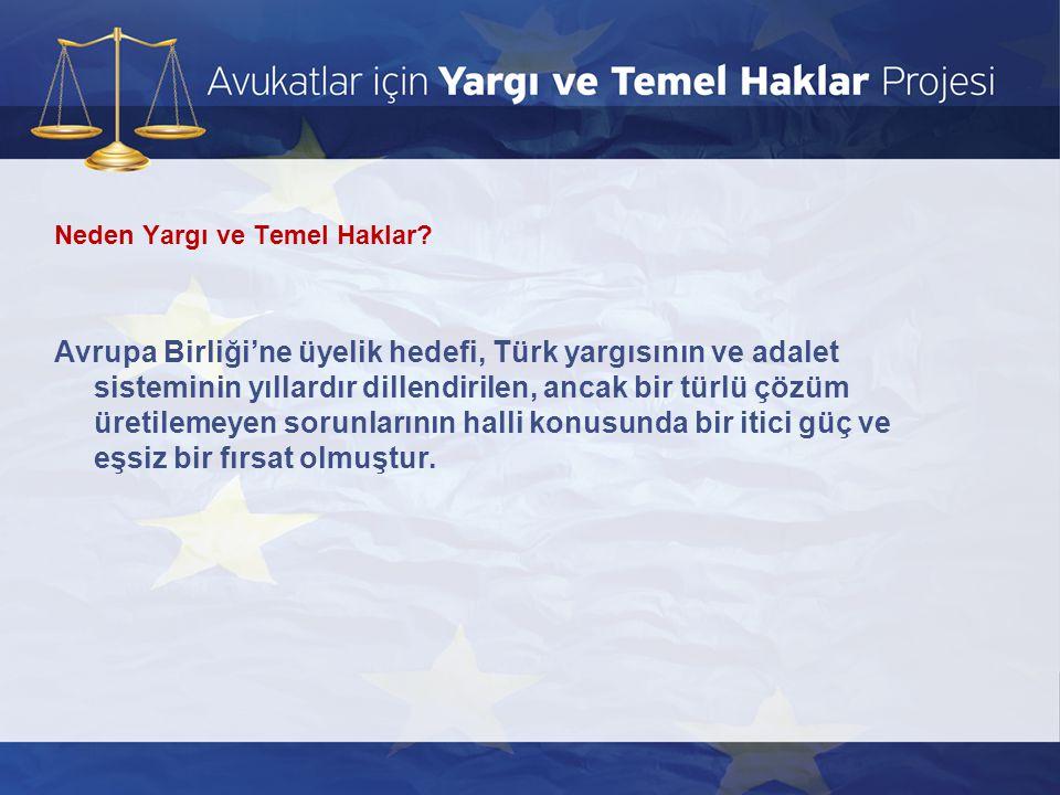 Neden Yargı ve Temel Haklar? Avrupa Birliği'ne üyelik hedefi, Türk yargısının ve adalet sisteminin yıllardır dillendirilen, ancak bir türlü çözüm üret