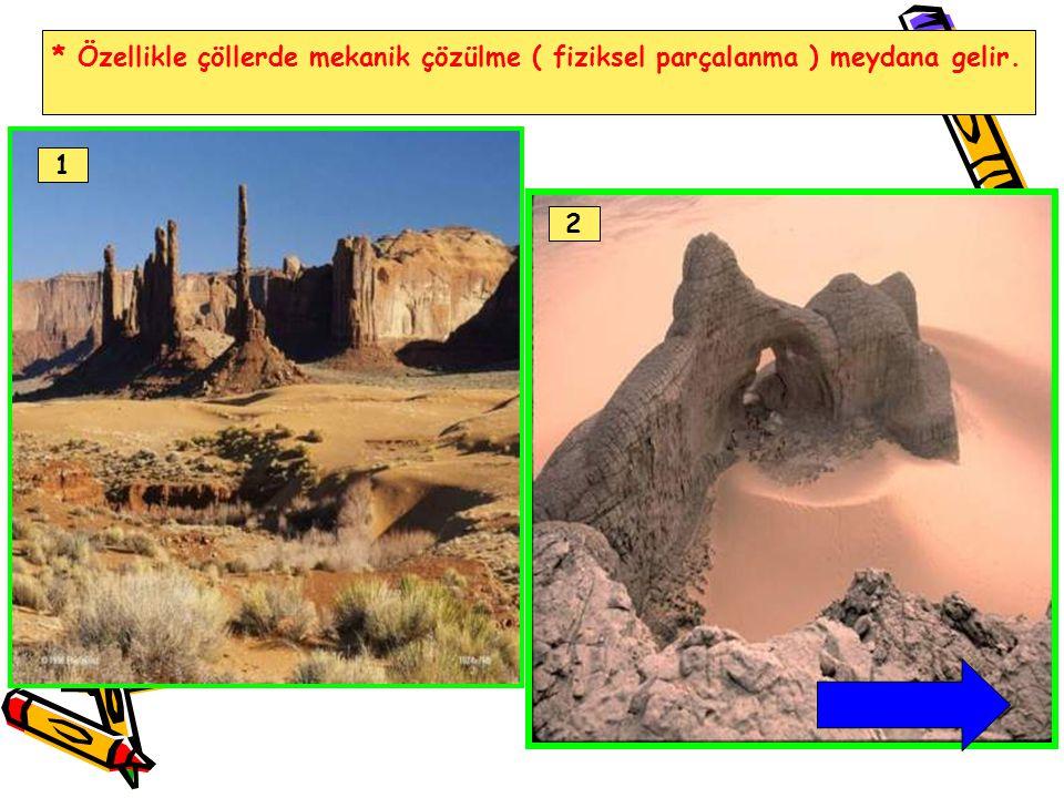 * Özellikle çöllerde mekanik çözülme ( fiziksel parçalanma ) meydana gelir. 1 2