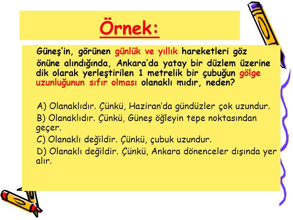 Örnek: Güneş'in, görünen günlük ve yıllık hareketleri göz önüne alındığında, Ankara'da yatay bir düzlem üzerine dik olarak yerleştirilen 1 metrelik bi