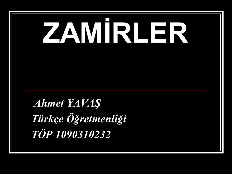 ZAMİRLER Ahmet YAVAŞ Türkçe Öğretmenliği TÖP 1090310232