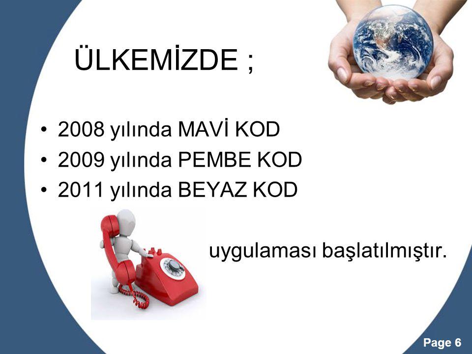Powerpoint Templates Page 6 ÜLKEMİZDE ; •2008 yılında MAVİ KOD •2009 yılında PEMBE KOD •2011 yılında BEYAZ KOD uygulaması başlatılmıştır.
