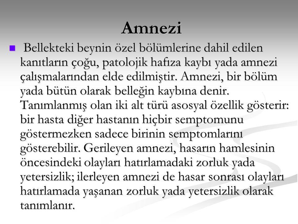 Amnezi Amnezi  Bellekteki beynin özel bölümlerine dahil edilen kanıtların çoğu, patolojik hafıza kaybı yada amnezi çalışmalarından elde edilmiştir. A