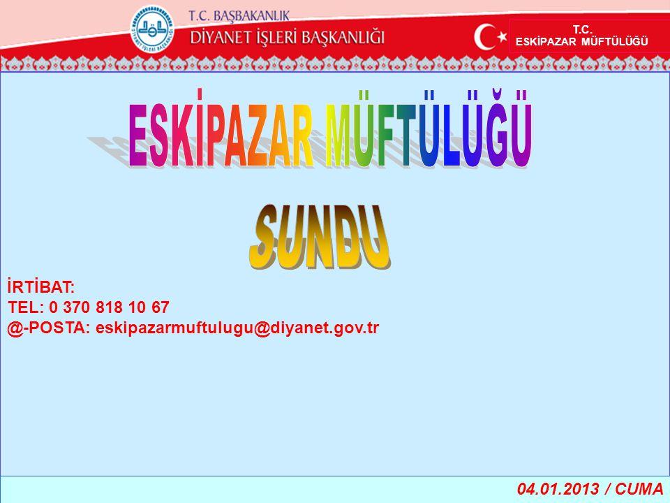 İRTİBAT: TEL: 0 370 818 10 67 @-POSTA: eskipazarmuftulugu@diyanet.gov.tr T.C.