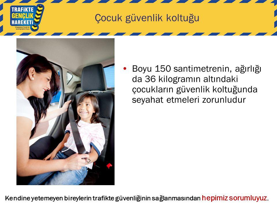 Çocuk güvenlik koltuğu •Boyu 150 santimetrenin, ağırlığı da 36 kilogramın altındaki çocukların güvenlik koltuğunda seyahat etmeleri zorunludur Kendine