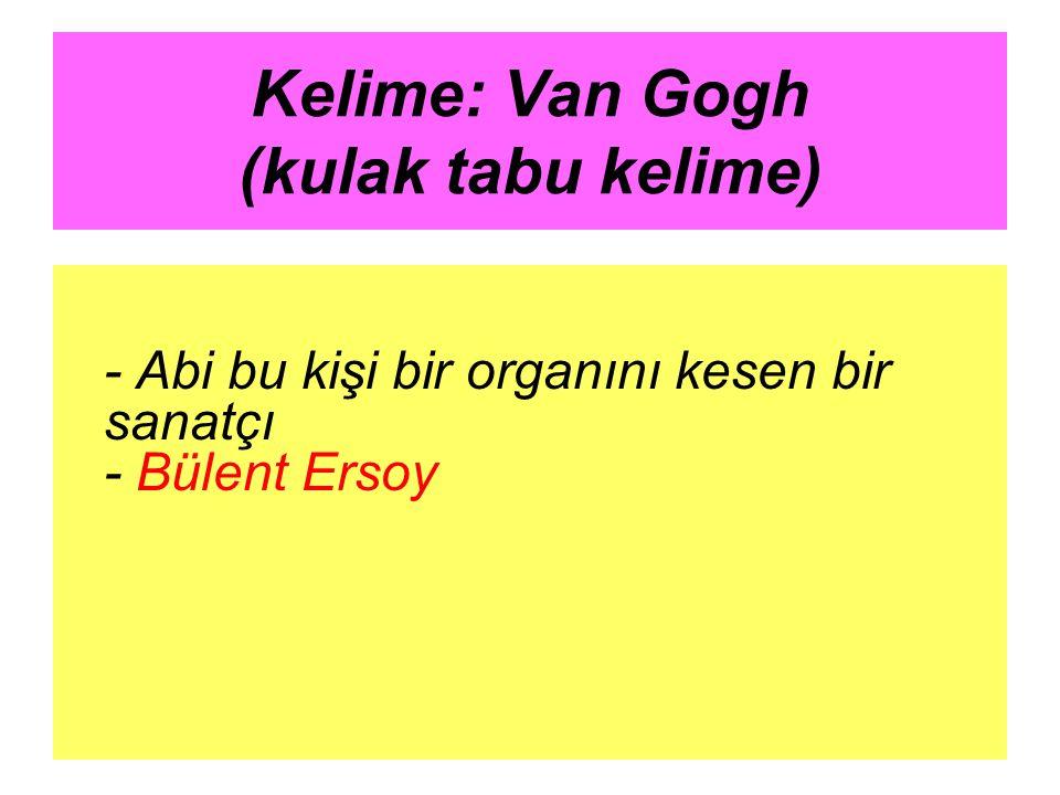Kelime: Van Gogh (kulak tabu kelime) - Abi bu kişi bir organını kesen bir sanatçı - Bülent Ersoy