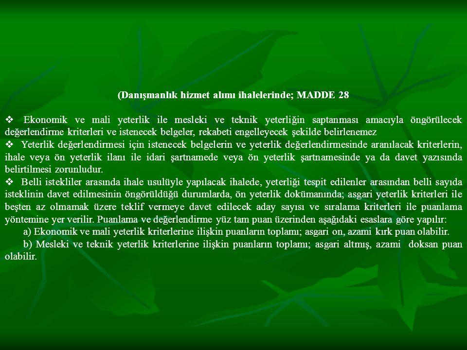 (Danışmanlık hizmet alımı ihalelerinde; MADDE 28  Ekonomik ve mali yeterlik ile mesleki ve teknik yeterliğin saptanması amacıyla öngörülecek değerlen