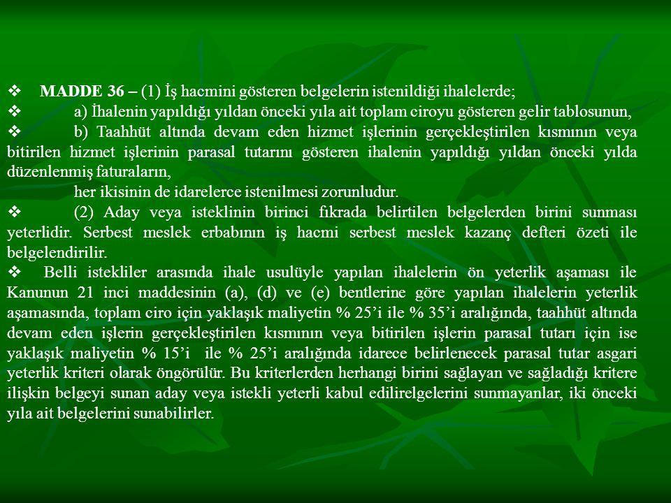  MADDE 36 – (1) İş hacmini gösteren belgelerin istenildiği ihalelerde;  a) İhalenin yapıldığı yıldan önceki yıla ait toplam ciroyu gösteren gelir ta