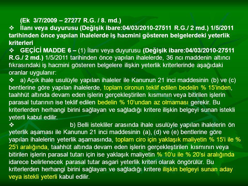 (Ek 3/7/2009 – 27277 R.G. / 8. md.)  İlanı veya duyurusu (Değişik ibare:04/03/2010-27511 R.G./ 2 md.) 1/5/2011 tarihinden önce yapılan ihalelerde iş