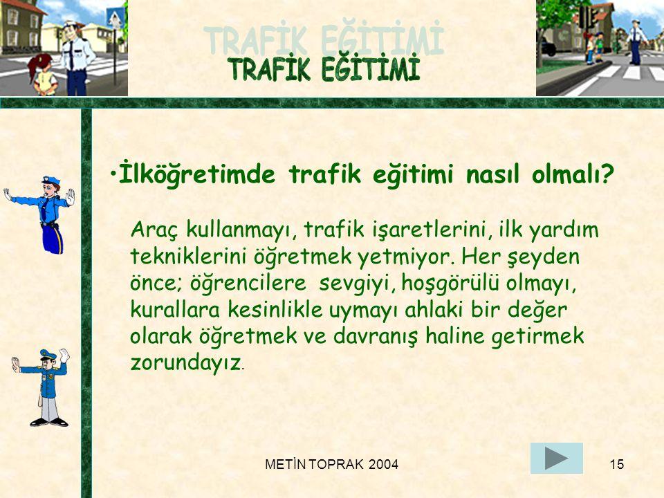METİN TOPRAK 200415 Araç kullanmayı, trafik işaretlerini, ilk yardım tekniklerini öğretmek yetmiyor.