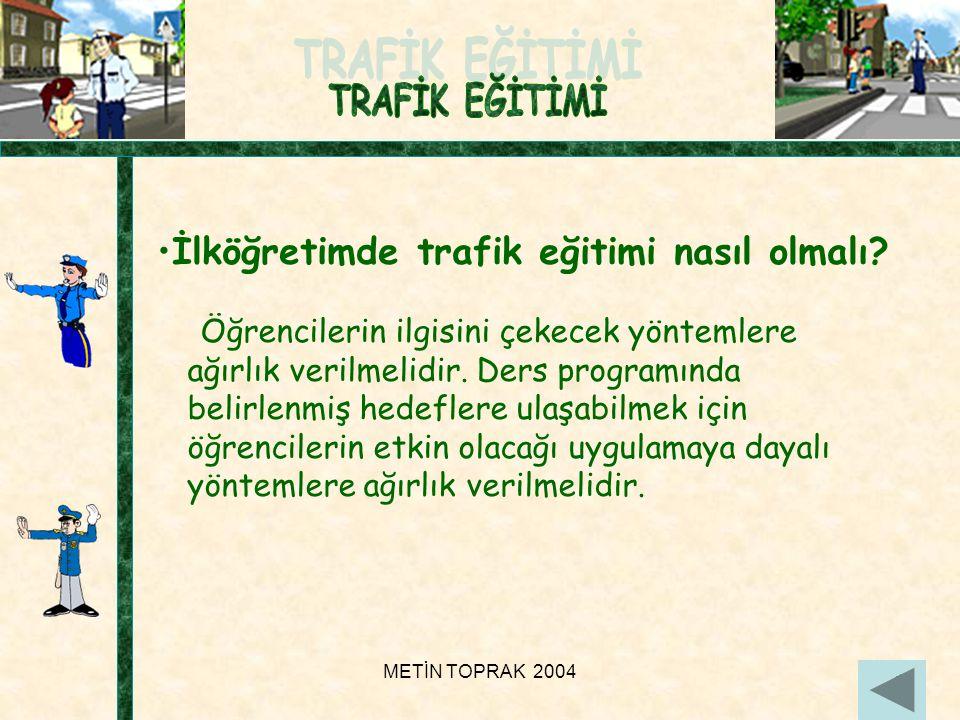 METİN TOPRAK 200416 •İlköğretimde trafik eğitimi nasıl olmalı.