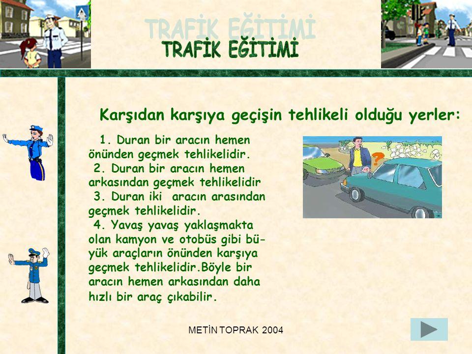 METİN TOPRAK 200419 1.Duran bir aracın hemen önünden geçmek tehlikelidir.