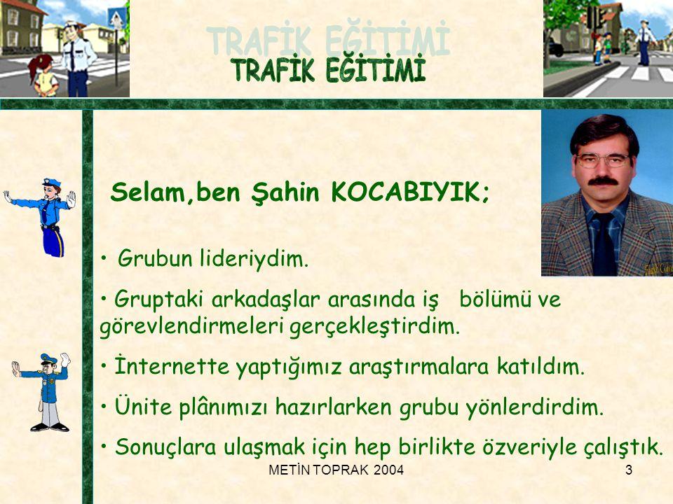 METİN TOPRAK 20043 Selam,ben Şahin KOCABIYIK; • Grubun lideriydim.