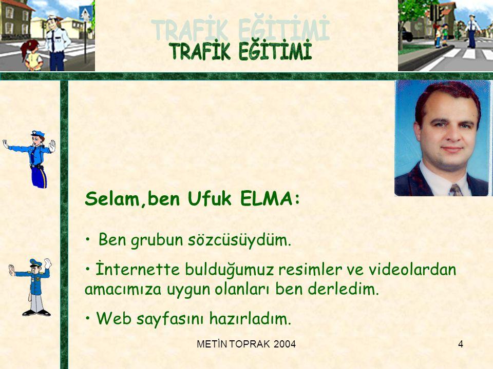 METİN TOPRAK 20044 Selam,ben Ufuk ELMA: • Ben grubun sözcüsüydüm.