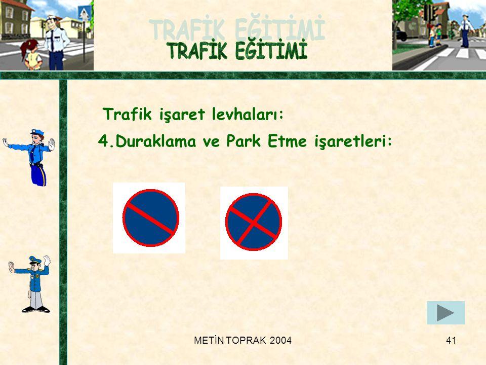 METİN TOPRAK 200441 Trafik işaret levhaları: 4.Duraklama ve Park Etme işaretleri: