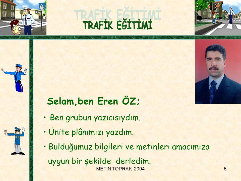 METİN TOPRAK 20045 Selam,ben Eren ÖZ; • Ben grubun yazıcısıydım.