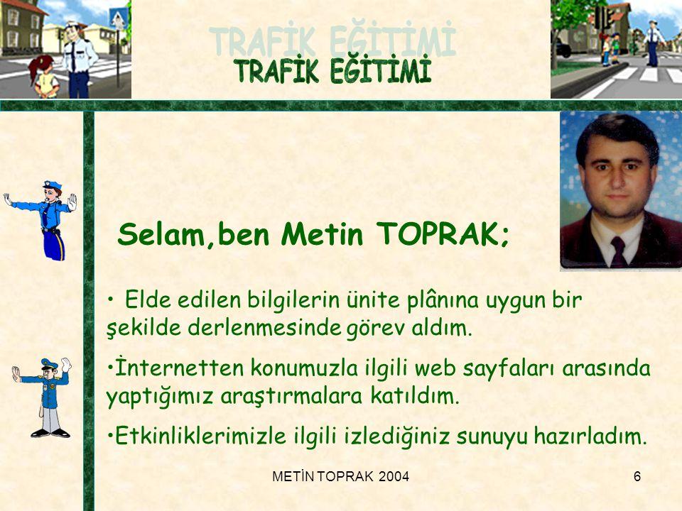 METİN TOPRAK 20046 Selam,ben Metin TOPRAK; • Elde edilen bilgilerin ünite plânına uygun bir şekilde derlenmesinde görev aldım.