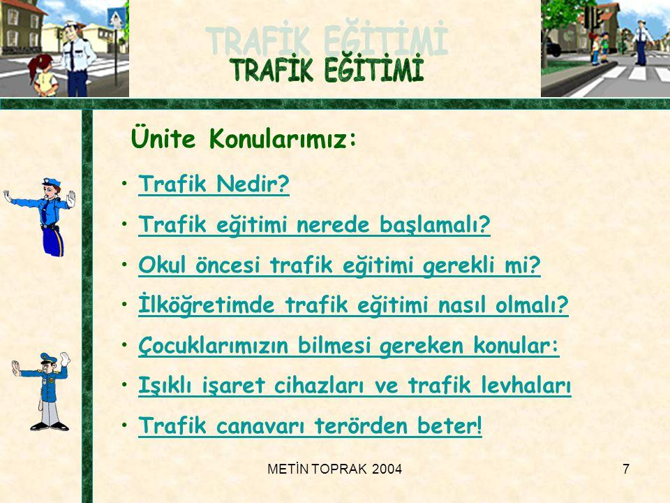 METİN TOPRAK 20047 Ünite Konularımız: • Trafik Nedir?Trafik Nedir.