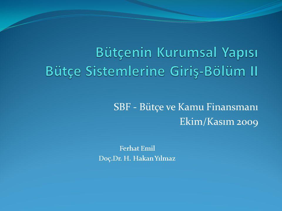 SBF - Bütçe ve Kamu Finansmanı Ekim/Kasım 2009 Ferhat Emil Doç.Dr. H. Hakan Yılmaz