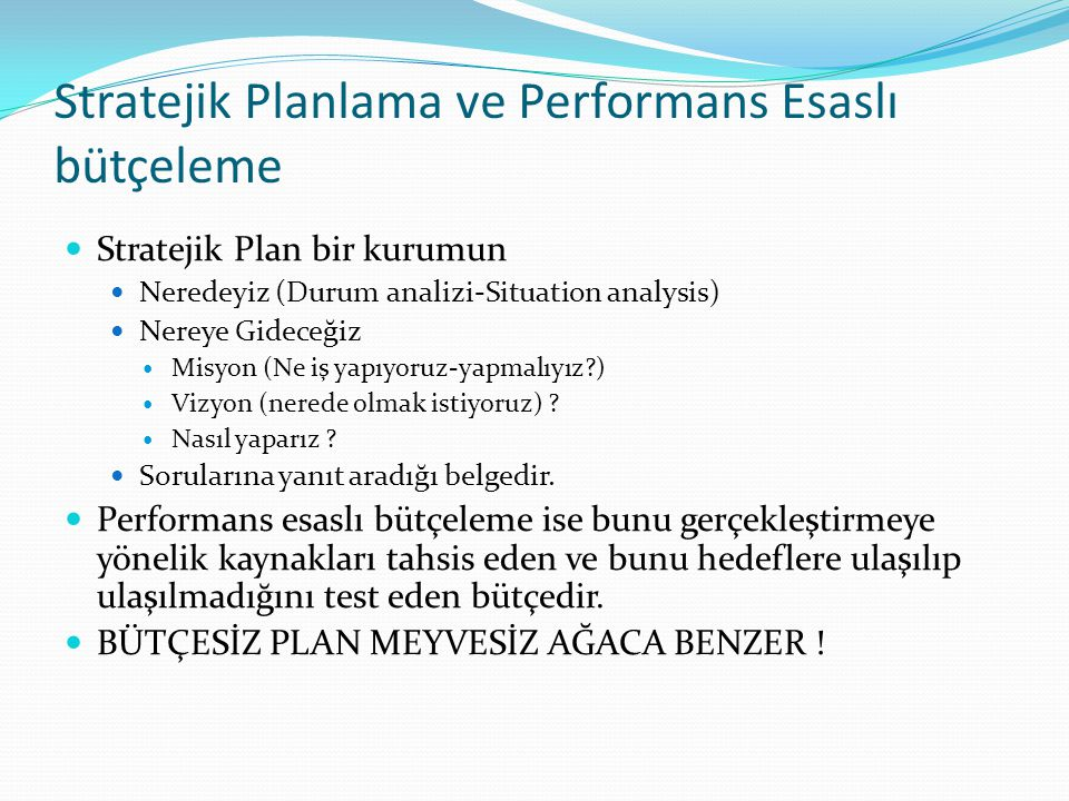 Stratejik Planlama ve Performans Esaslı bütçeleme  Stratejik Plan bir kurumun  Neredeyiz (Durum analizi-Situation analysis)  Nereye Gideceğiz  Mis