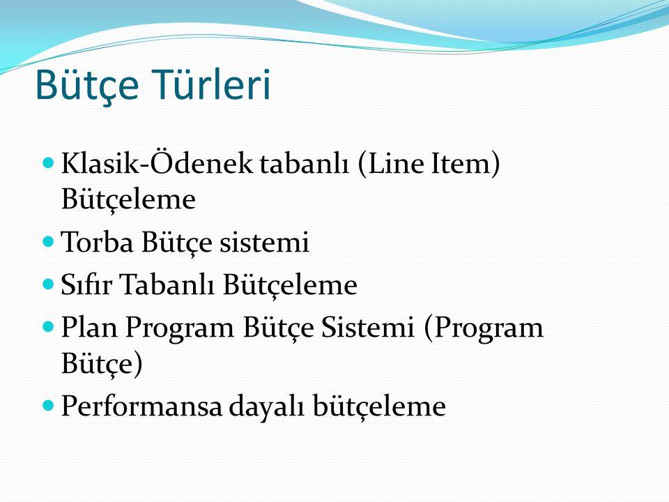 Bütçe Türleri  Klasik-Ödenek tabanlı (Line Item) Bütçeleme  Torba Bütçe sistemi  Sıfır Tabanlı Bütçeleme  Plan Program Bütçe Sistemi (Program Bütç