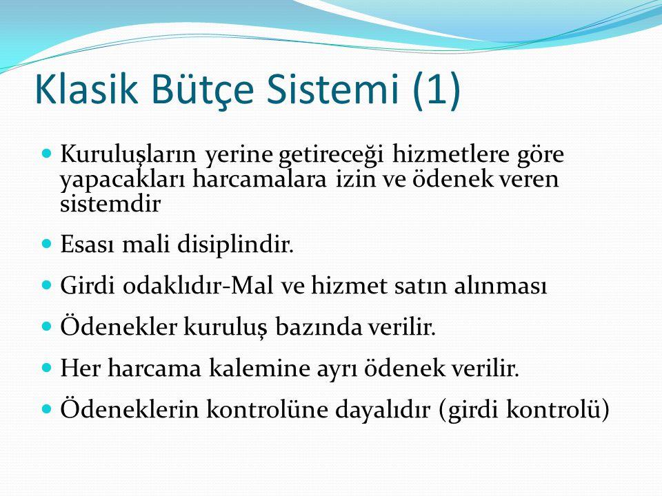 Klasik Bütçe Sistemi (1)  Kuruluşların yerine getireceği hizmetlere göre yapacakları harcamalara izin ve ödenek veren sistemdir  Esası mali disiplin