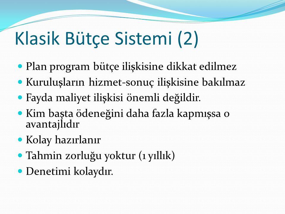 Klasik Bütçe Sistemi (2)  Plan program bütçe ilişkisine dikkat edilmez  Kuruluşların hizmet-sonuç ilişkisine bakılmaz  Fayda maliyet ilişkisi öneml