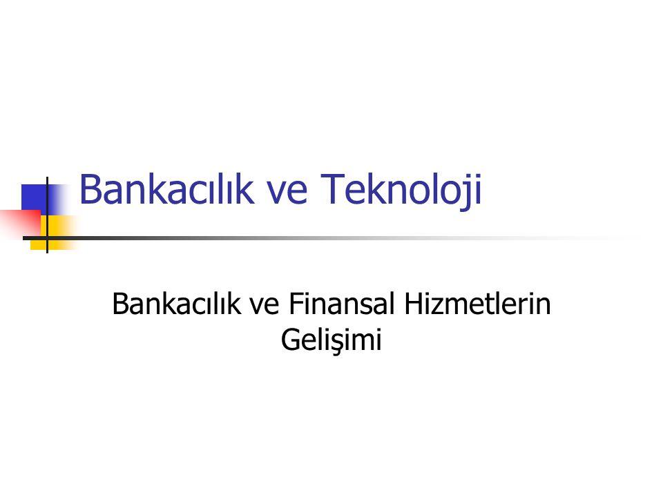 Bankacılık ve Teknoloji Bankacılık ve Finansal Hizmetlerin Gelişimi