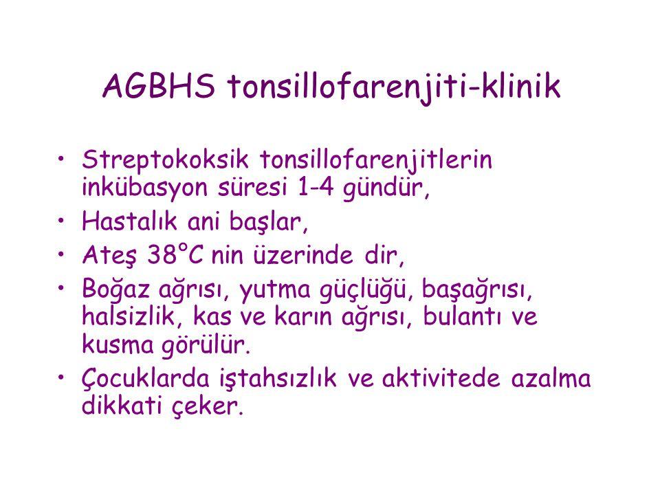 AGBHS tonsillofarenjiti-klinik •Streptokoksik tonsillofarenjitlerin inkübasyon süresi 1-4 gündür, •Hastalık ani başlar, •Ateş 38°C nin üzerinde dir, •