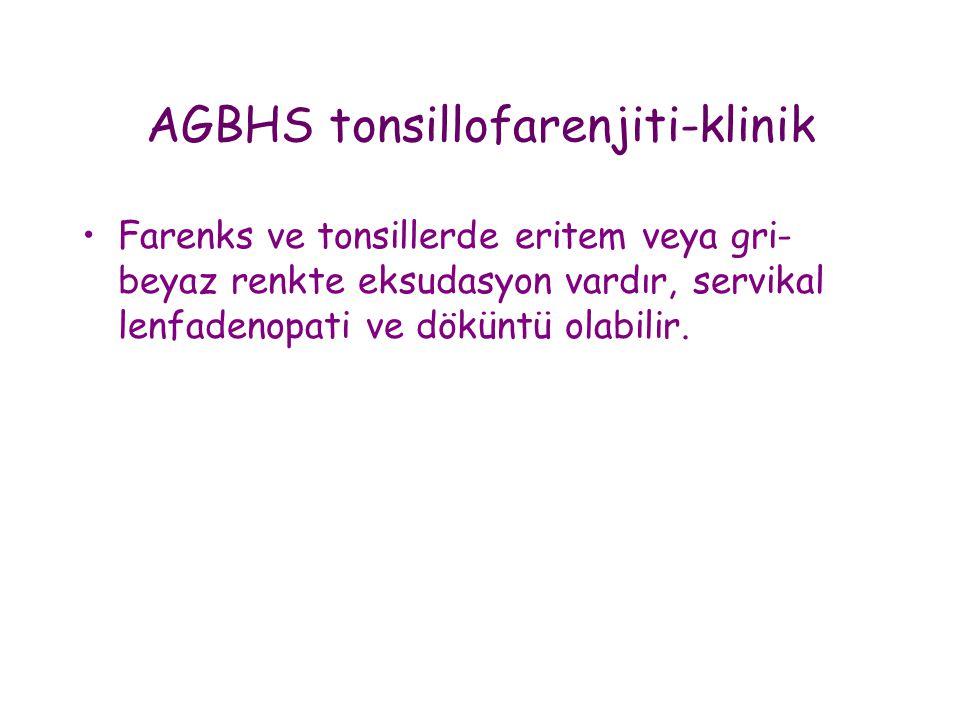 AGBHS tonsillofarenjiti-klinik •Farenks ve tonsillerde eritem veya gri- beyaz renkte eksudasyon vardır, servikal lenfadenopati ve döküntü olabilir.