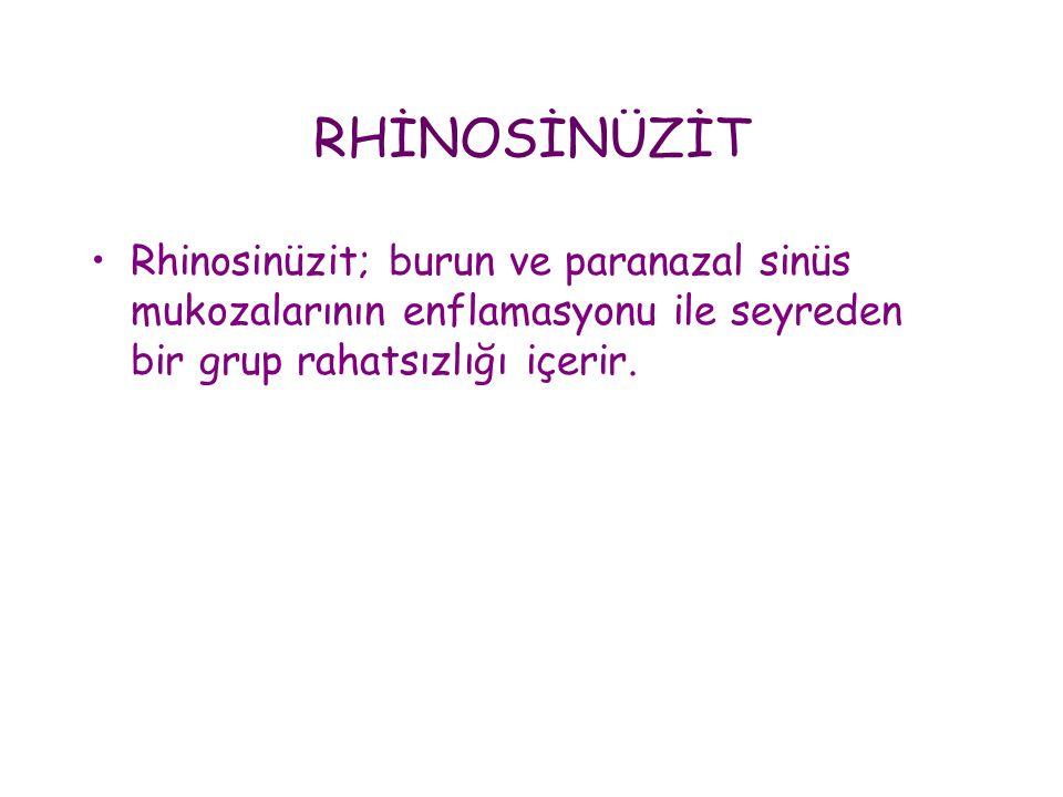 RHİNOSİNÜZİT •Rhinosinüzit; burun ve paranazal sinüs mukozalarının enflamasyonu ile seyreden bir grup rahatsızlığı içerir.