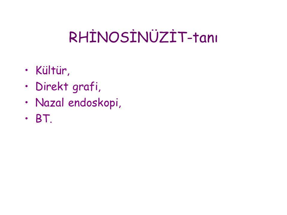RHİNOSİNÜZİT-tanı •Kültür, •Direkt grafi, •Nazal endoskopi, •BT.