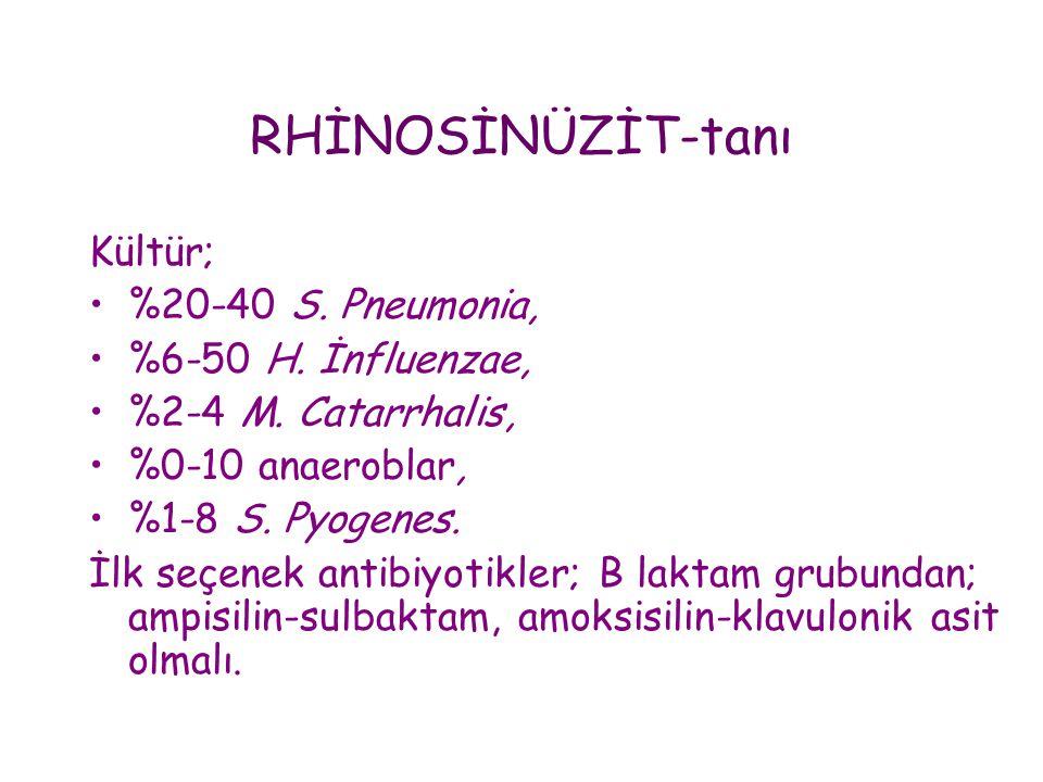 RHİNOSİNÜZİT-tanı Kültür; •%20-40 S. Pneumonia, •%6-50 H. İnfluenzae, •%2-4 M. Catarrhalis, •%0-10 anaeroblar, •%1-8 S. Pyogenes. İlk seçenek antibiyo