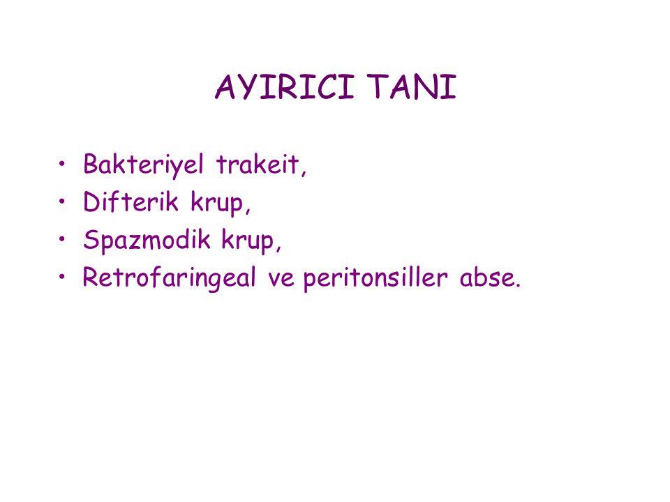 AYIRICI TANI •Bakteriyel trakeit, •Difterik krup, •Spazmodik krup, •Retrofaringeal ve peritonsiller abse.