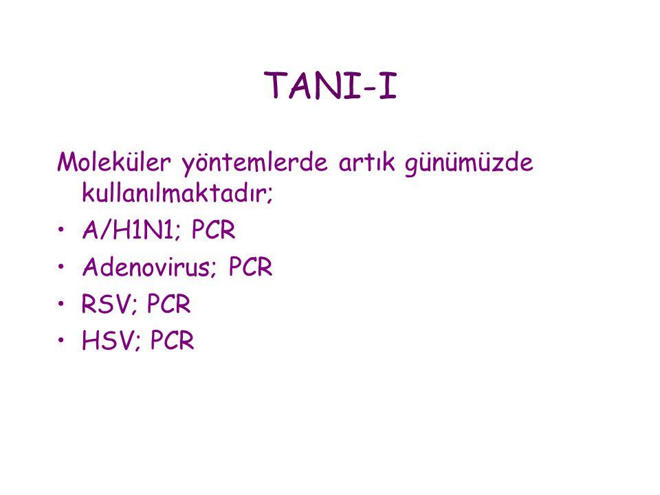 TANI-I Moleküler yöntemlerde artık günümüzde kullanılmaktadır; •A/H1N1; PCR •Adenovirus; PCR •RSV; PCR •HSV; PCR