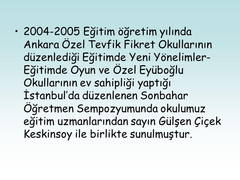 •2004-2005 Eğitim öğretim yılında Ankara Özel Tevfik Fikret Okullarının düzenlediği Eğitimde Yeni Yönelimler- Eğitimde Oyun ve Özel Eyüboğlu Okulların