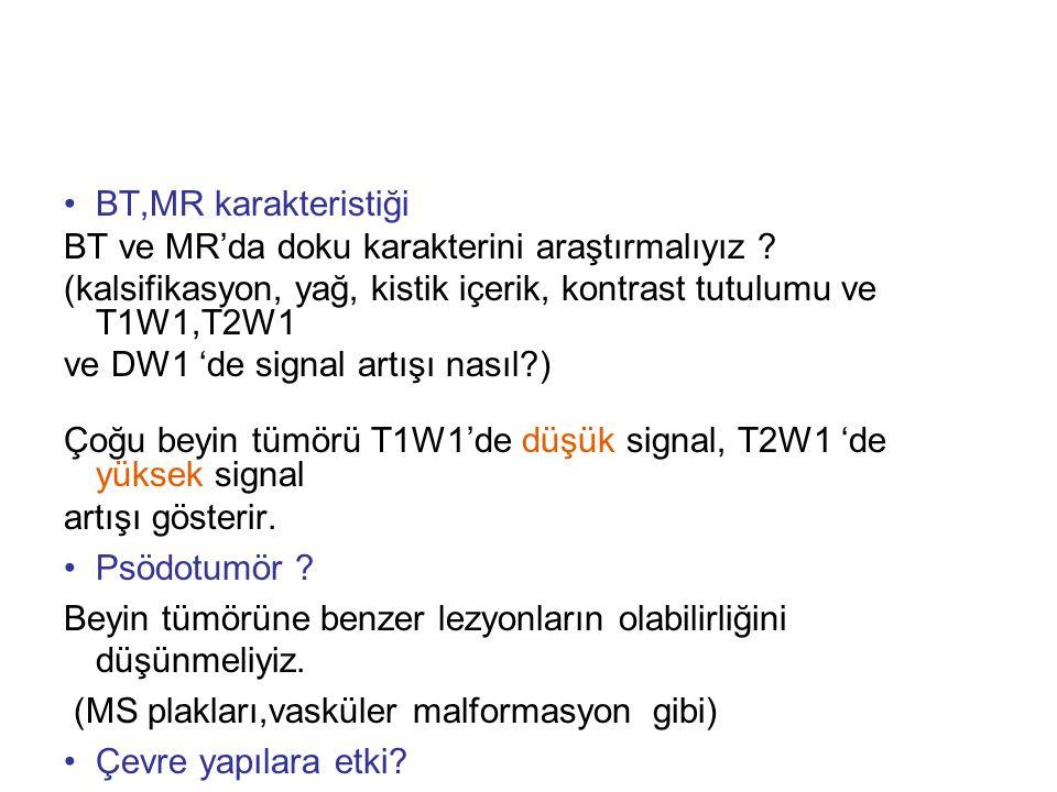 •BT,MR karakteristiği BT ve MR'da doku karakterini araştırmalıyız .
